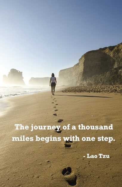 When aiming for any goal remember this Lao Tzu quote - A journey of a thousand miles begins with one step.